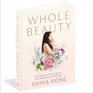 Whole Beauty Book by Shiva Rose Natural Recipes